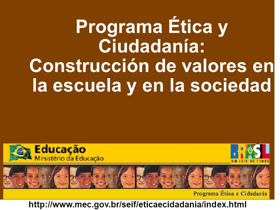 http://www.mec.gov.br/seif/eticaecidadania/index.html Programa Ética y Ciudadanía: Construcción de valores en la escuela y en la sociedad