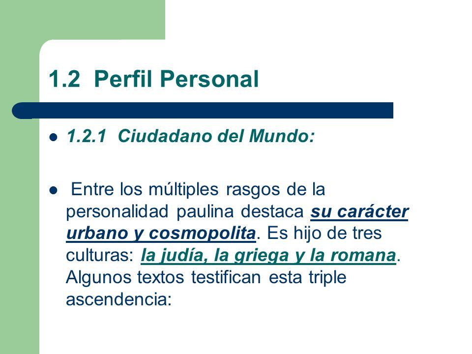 1.2 Perfil Personal 1.2.1 Ciudadano del Mundo: Entre los múltiples rasgos de la personalidad paulina destaca su carácter urbano y cosmopolita.