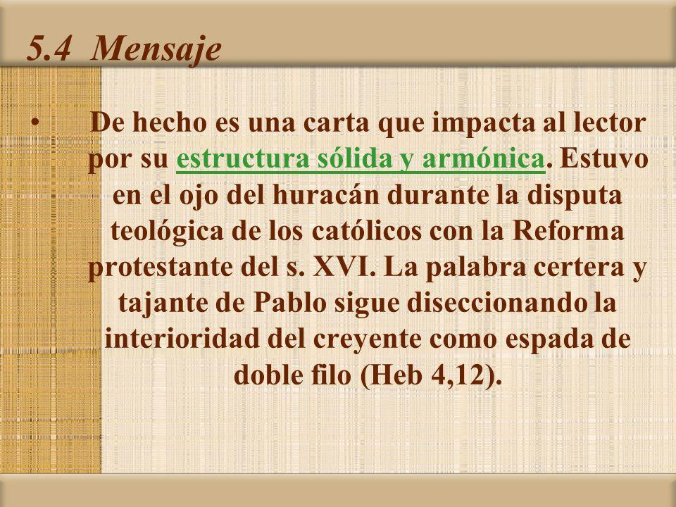 5.4 Mensaje De hecho es una carta que impacta al lector por su estructura sólida y armónica. Estuvo en el ojo del huracán durante la disputa teológica