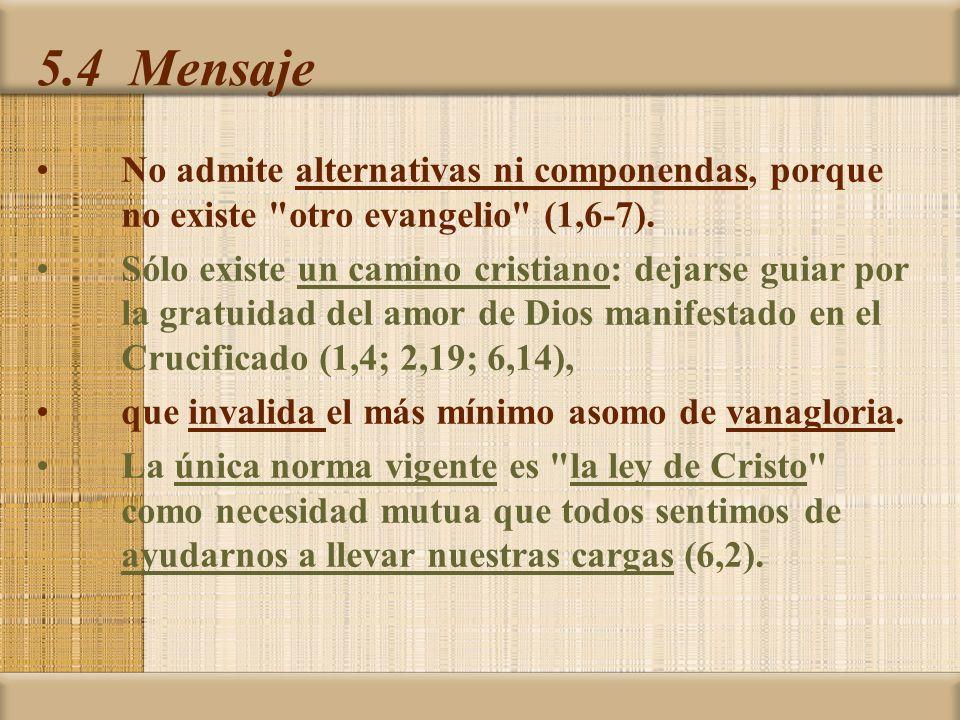 5.4 Mensaje No admite alternativas ni componendas, porque no existe otro evangelio (1,6-7).