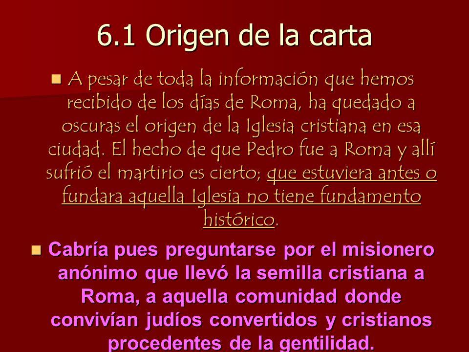 6.1 Origen de la carta A pesar de toda la información que hemos recibido de los días de Roma, ha quedado a oscuras el origen de la Iglesia cristiana en esa ciudad.