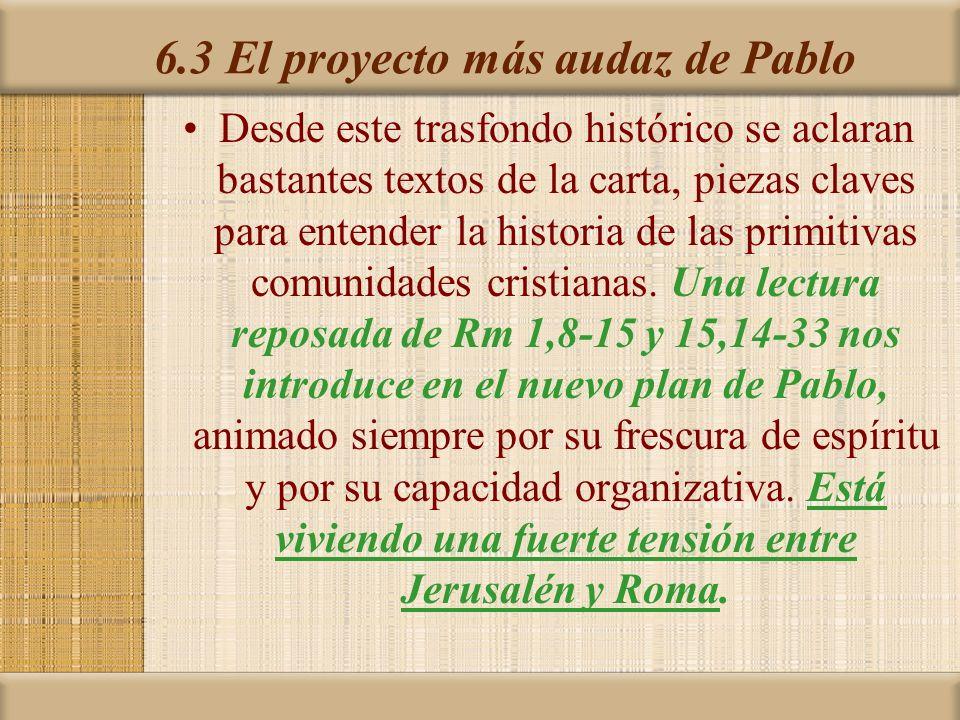6.3 El proyecto más audaz de Pablo Desde este trasfondo histórico se aclaran bastantes textos de la carta, piezas claves para entender la historia de las primitivas comunidades cristianas.