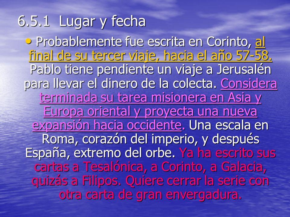 6.5.1 Lugar y fecha Probablemente fue escrita en Corinto, al final de su tercer viaje, hacia el año 57-58.