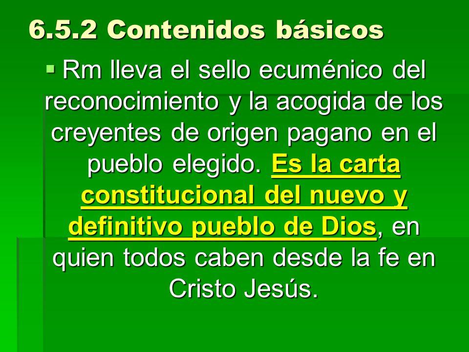 6.5.2 Contenidos básicos Rm lleva el sello ecuménico del reconocimiento y la acogida de los creyentes de origen pagano en el pueblo elegido. Es la car