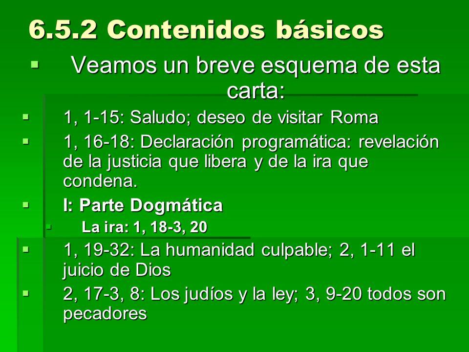 6.5.2 Contenidos básicos Veamos un breve esquema de esta carta: Veamos un breve esquema de esta carta: 1, 1-15: Saludo; deseo de visitar Roma 1, 1-15: