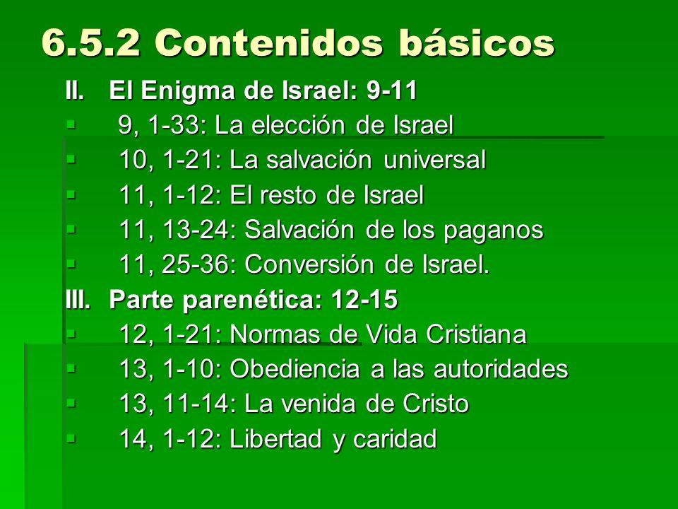 6.5.2 Contenidos básicos II. El Enigma de Israel: 9-11 9, 1-33: La elección de Israel 9, 1-33: La elección de Israel 10, 1-21: La salvación universal