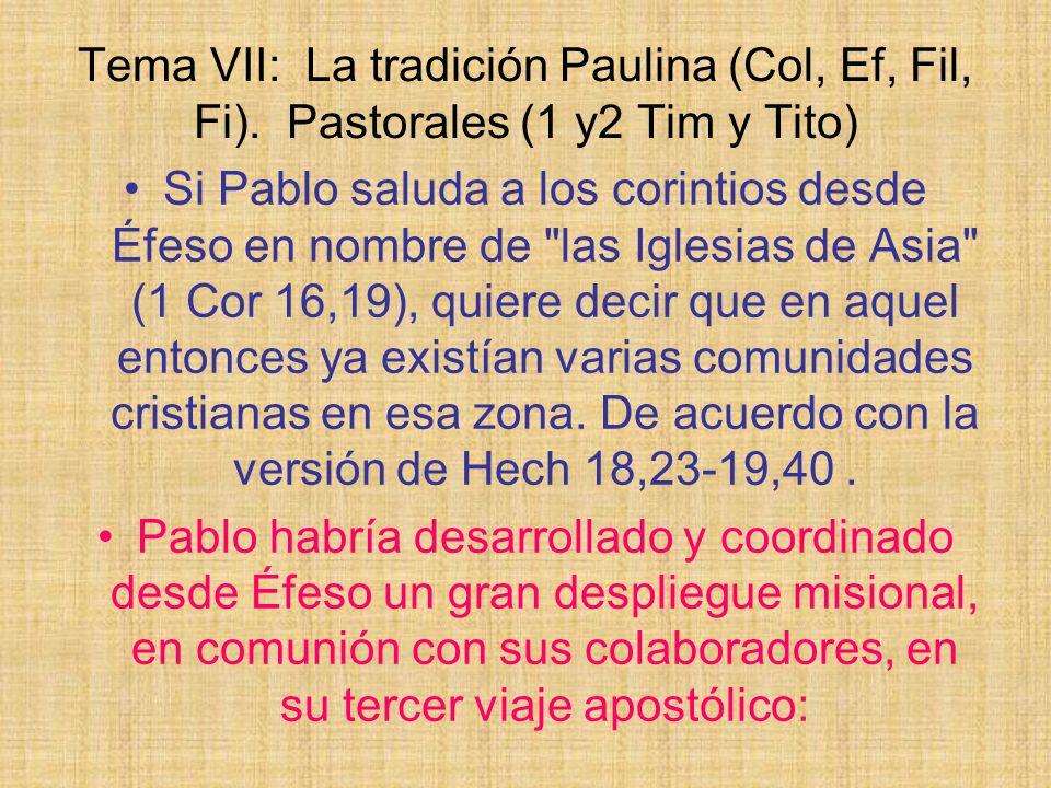 Tema VII: La tradición Paulina (Col, Ef, Fil, Fi). Pastorales (1 y2 Tim y Tito) Si Pablo saluda a los corintios desde Éfeso en nombre de