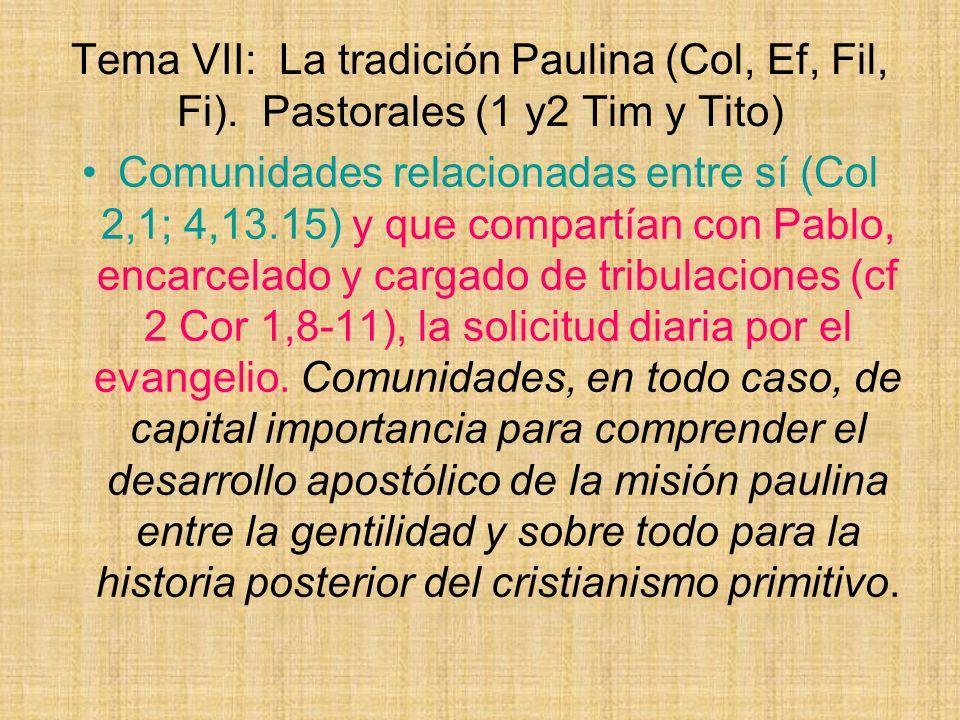 Tema VII: La tradición Paulina (Col, Ef, Fil, Fi). Pastorales (1 y2 Tim y Tito) Comunidades relacionadas entre sí (Col 2,1; 4,13.15) y que compartían