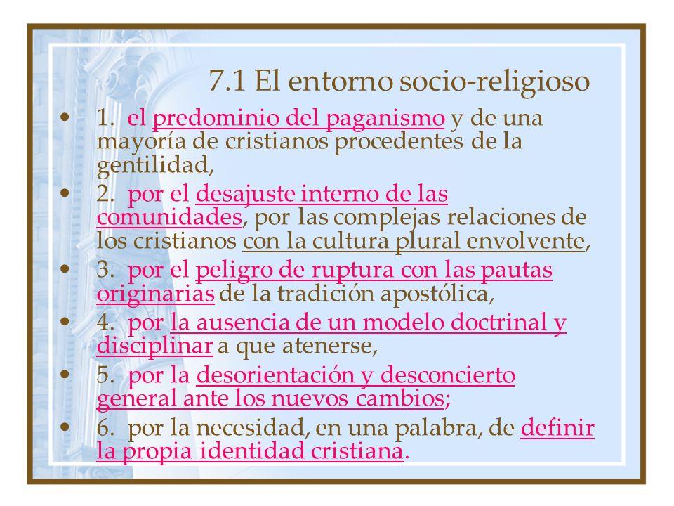 7.1 El entorno socio-religioso 1. el predominio del paganismo y de una mayoría de cristianos procedentes de la gentilidad, 2. por el desajuste interno