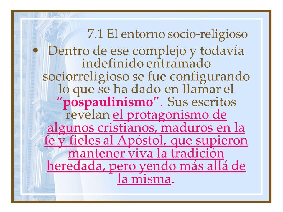 7.1 El entorno socio-religioso Dentro de ese complejo y todavía indefinido entramado sociorreligioso se fue configurando lo que se ha dado en llamar elpospaulinismo.