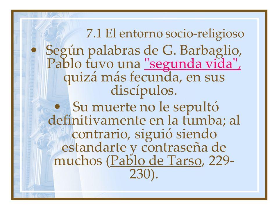 7.1 El entorno socio-religioso Según palabras de G. Barbaglio, Pablo tuvo una