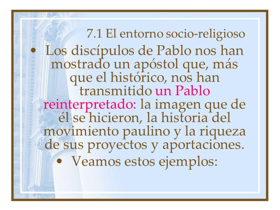 7.1 El entorno socio-religioso Los discípulos de Pablo nos han mostrado un apóstol que, más que el histórico, nos han transmitido un Pablo reinterpret