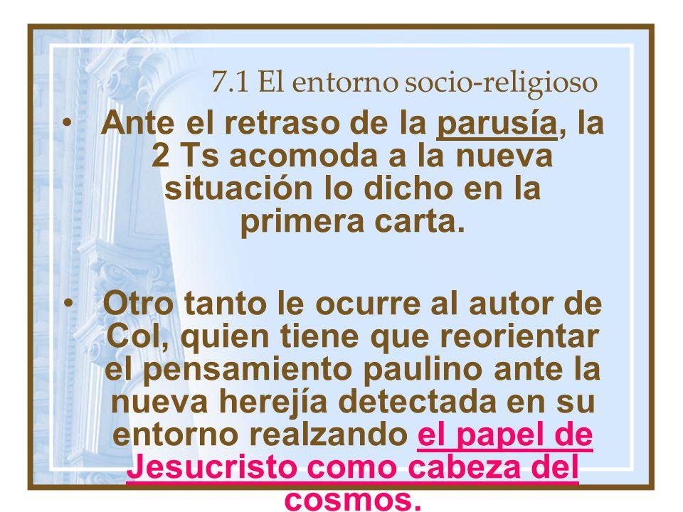 7.1 El entorno socio-religioso Ante el retraso de la parusía, la 2 Ts acomoda a la nueva situación lo dicho en la primera carta.