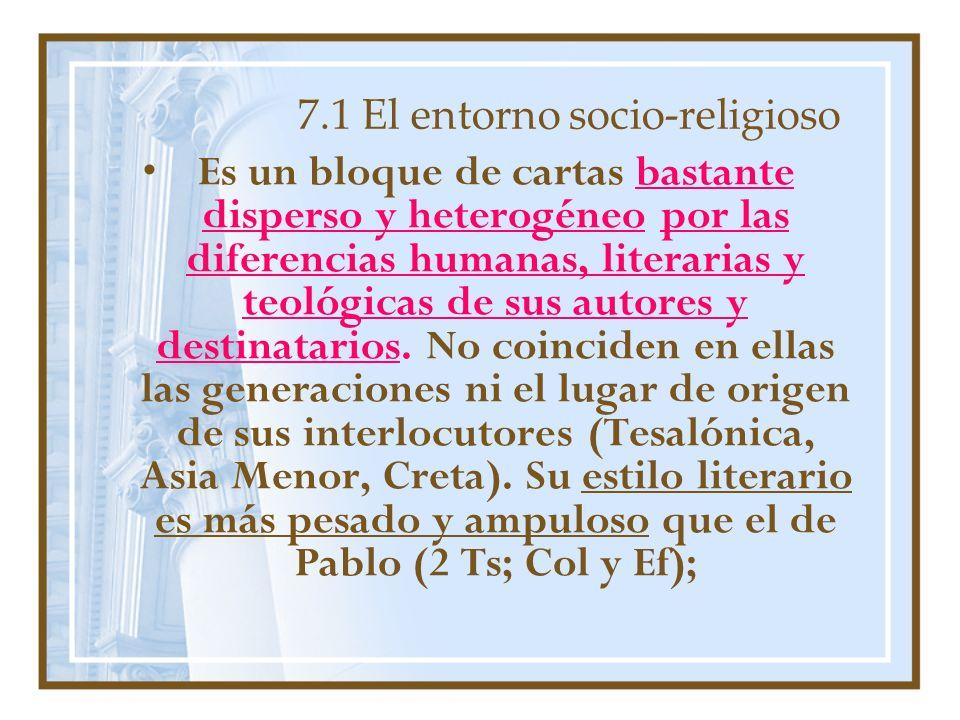 7.1 El entorno socio-religioso Es un bloque de cartas bastante disperso y heterogéneo por las diferencias humanas, literarias y teológicas de sus autores y destinatarios.