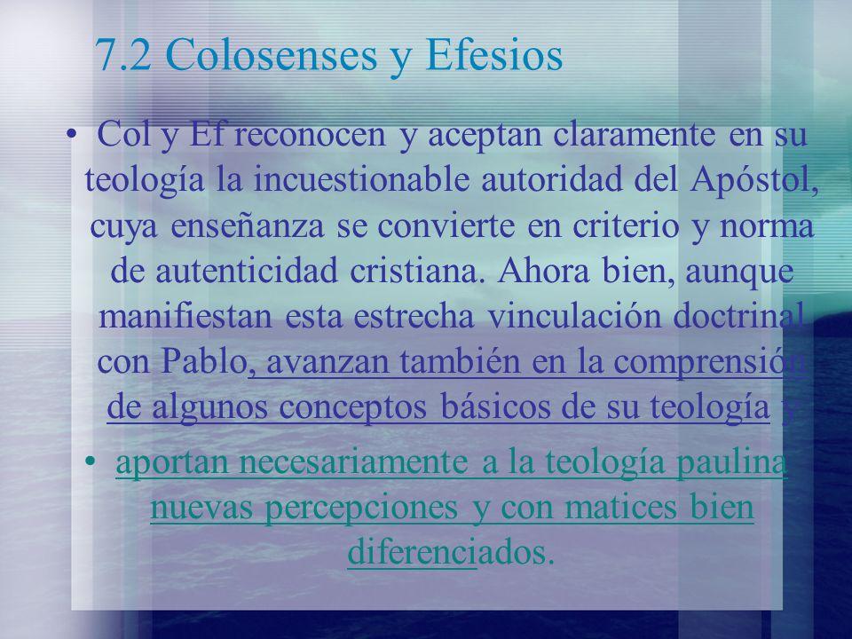 7.2 Colosenses y Efesios Col y Ef reconocen y aceptan claramente en su teología la incuestionable autoridad del Apóstol, cuya enseñanza se convierte e