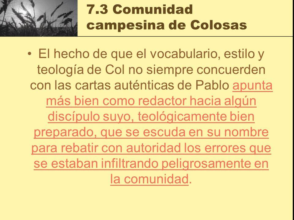 7.3 Comunidad campesina de Colosas El hecho de que el vocabulario, estilo y teología de Col no siempre concuerden con las cartas auténticas de Pablo a
