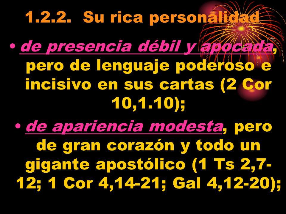 1.2.2. Su rica personalidad de presencia débil y apocada, pero de lenguaje poderoso e incisivo en sus cartas (2 Cor 10,1.10); de apariencia modesta, p