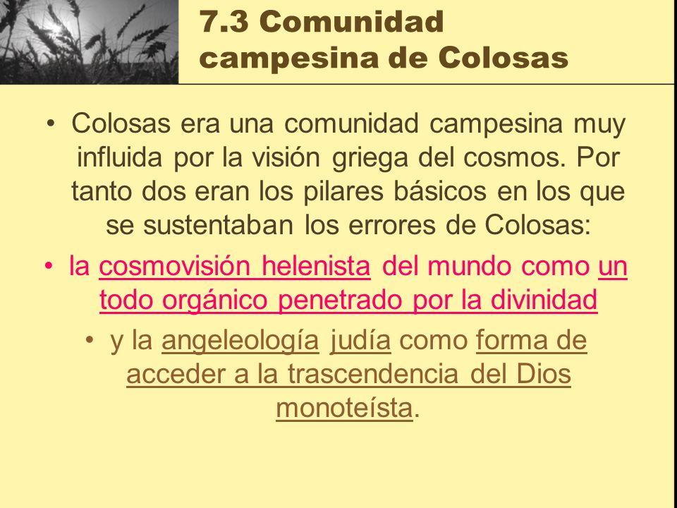 7.3 Comunidad campesina de Colosas Colosas era una comunidad campesina muy influida por la visión griega del cosmos. Por tanto dos eran los pilares bá