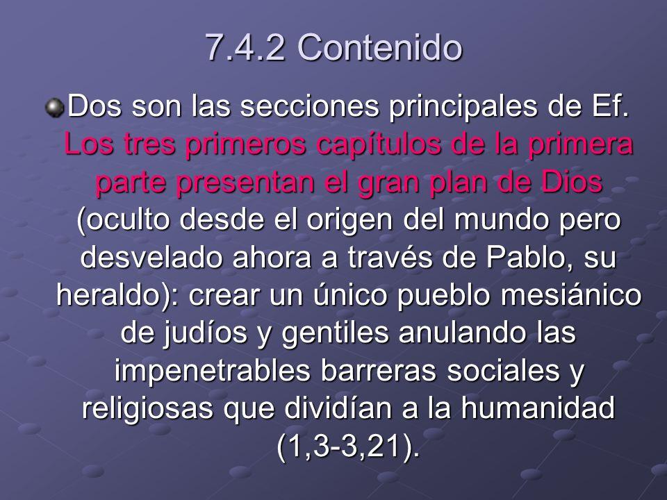 7.4.2 Contenido Dos son las secciones principales de Ef. Los tres primeros capítulos de la primera parte presentan el gran plan de Dios (oculto desde