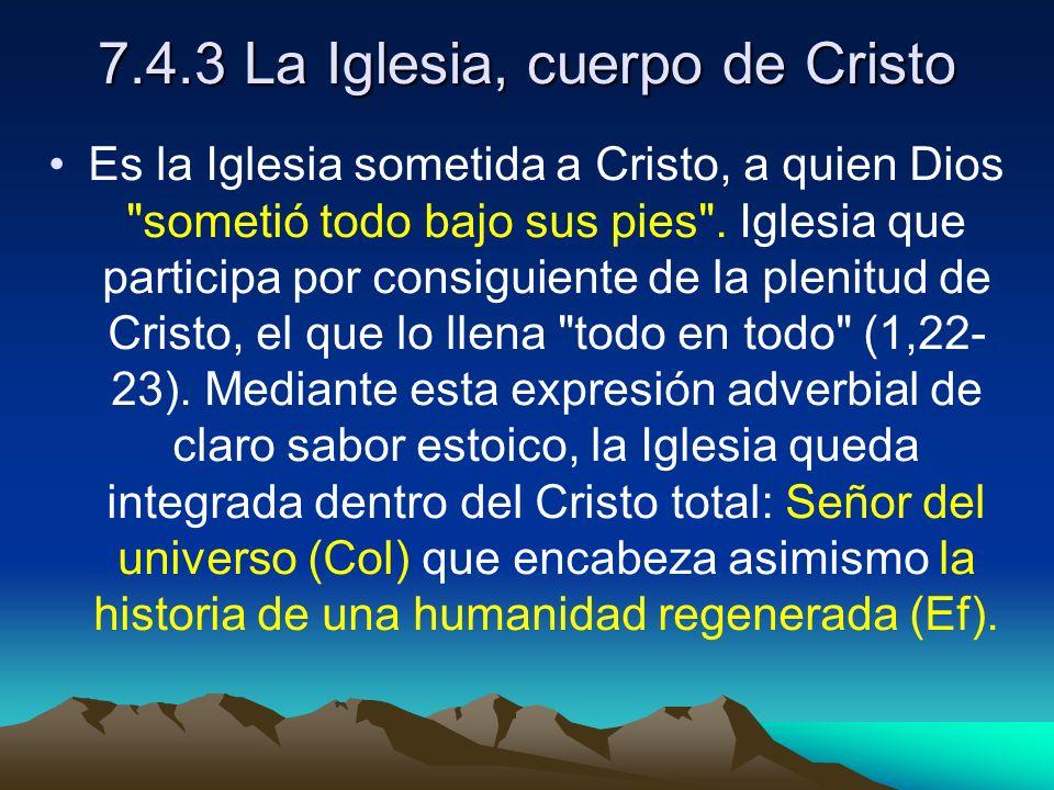 7.4.3 La Iglesia, cuerpo de Cristo Es la Iglesia sometida a Cristo, a quien Dios