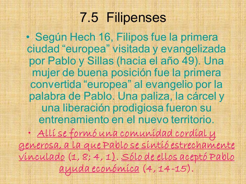 7.5 Filipenses Según Hech 16, Filipos fue la primera ciudad europea visitada y evangelizada por Pablo y Sillas (hacia el año 49). Una mujer de buena p