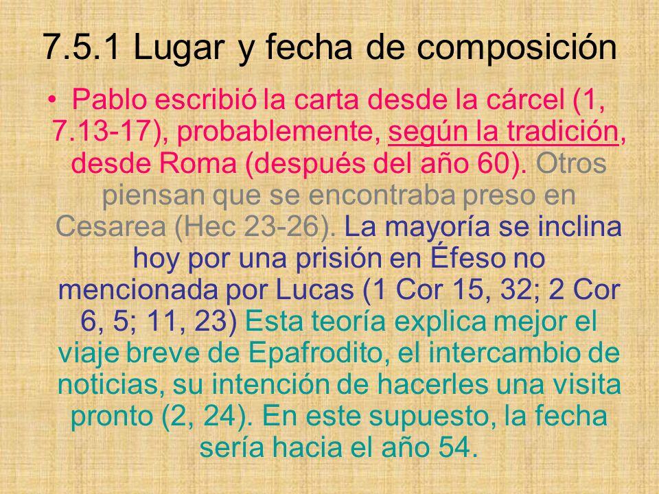 7.5.1 Lugar y fecha de composición Pablo escribió la carta desde la cárcel (1, 7.13-17), probablemente, según la tradición, desde Roma (después del año 60).