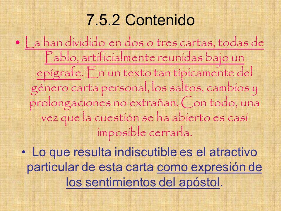 7.5.2 Contenido La han dividido en dos o tres cartas, todas de Pablo, artificialmente reunidas bajo un epígrafe. En un texto tan típicamente del géner