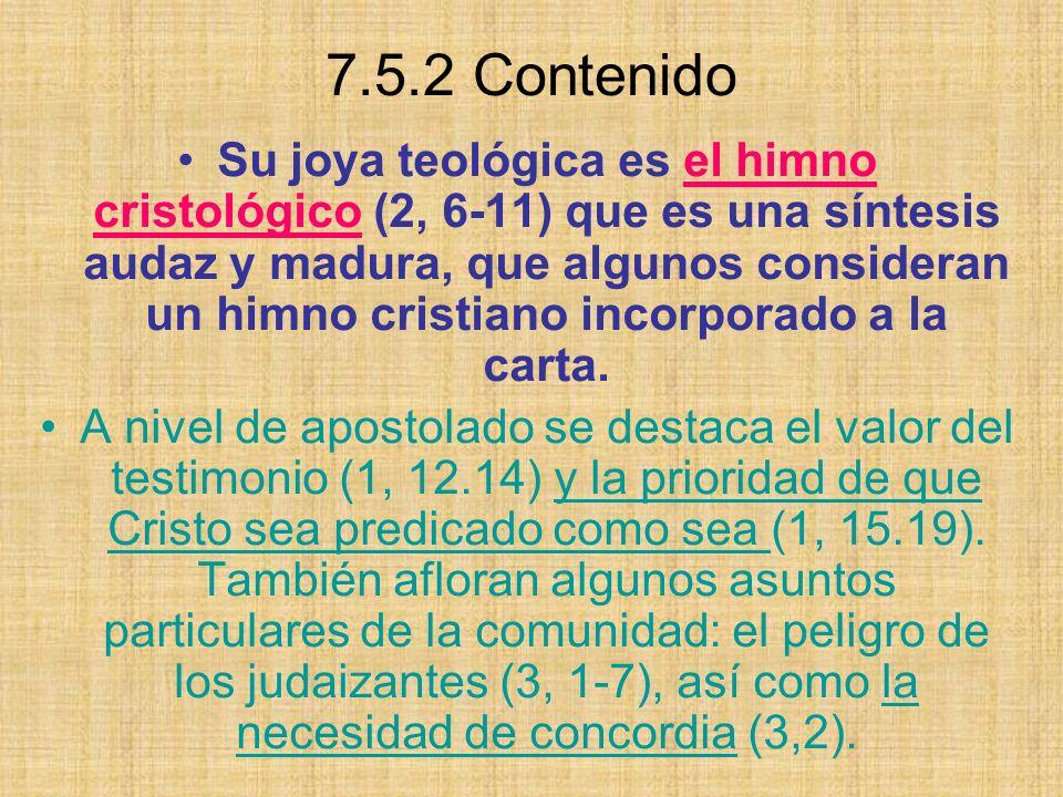 7.5.2 Contenido Su joya teológica es el himno cristológico (2, 6-11) que es una síntesis audaz y madura, que algunos consideran un himno cristiano incorporado a la carta.