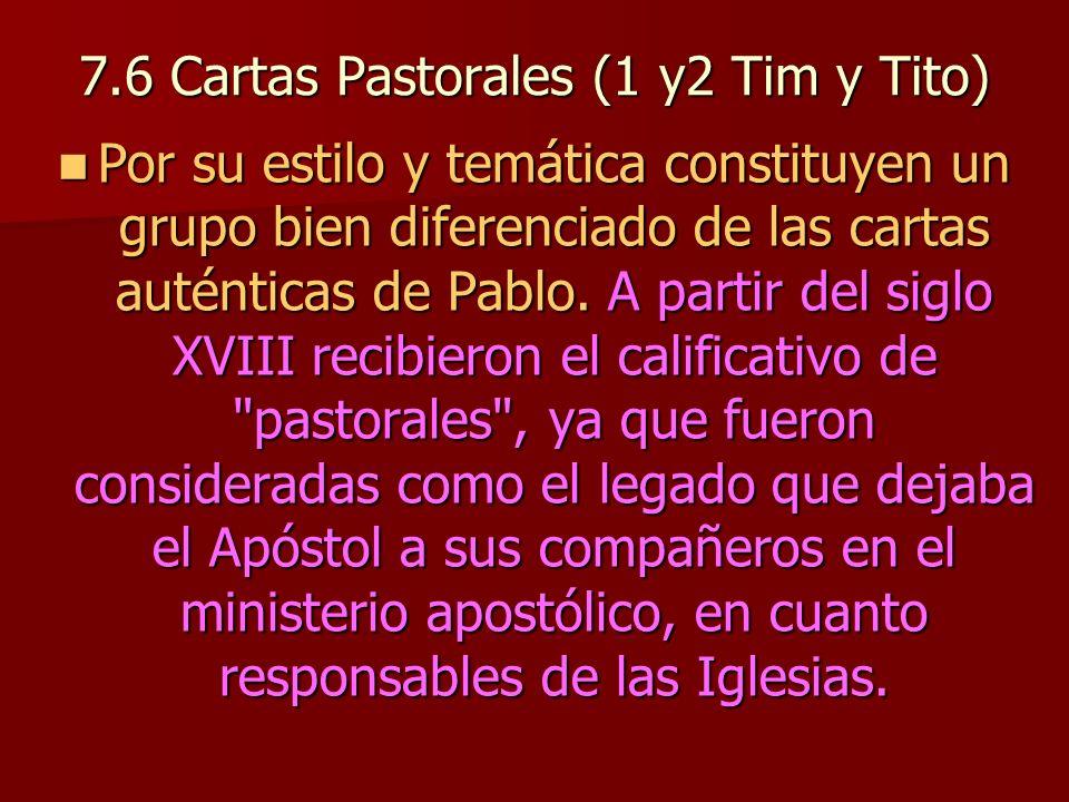 7.6 Cartas Pastorales (1 y2 Tim y Tito) Por su estilo y temática constituyen un grupo bien diferenciado de las cartas auténticas de Pablo. A partir de