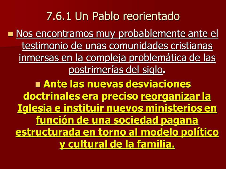 7.6.1 Un Pablo reorientado Nos encontramos muy probablemente ante el testimonio de unas comunidades cristianas inmersas en la compleja problemática de