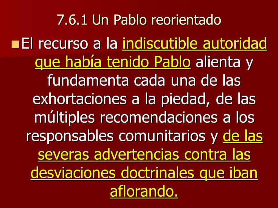 7.6.1 Un Pablo reorientado El recurso a la indiscutible autoridad que había tenido Pablo alienta y fundamenta cada una de las exhortaciones a la pieda