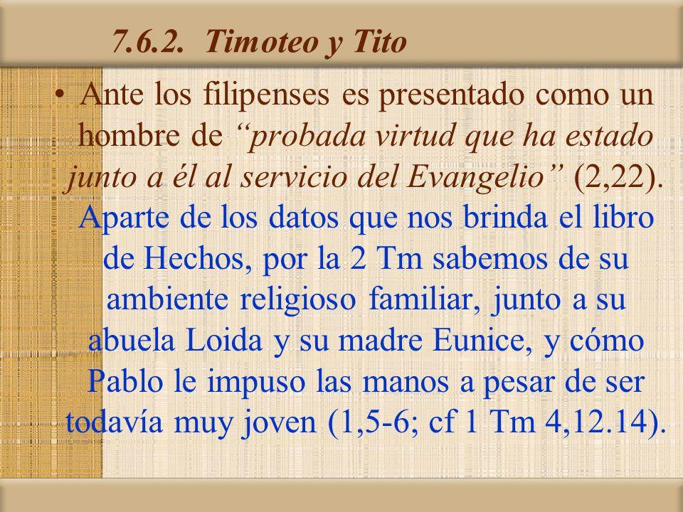 7.6.2. Timoteo y Tito Ante los filipenses es presentado como un hombre de probada virtud que ha estado junto a él al servicio del Evangelio (2,22). Ap