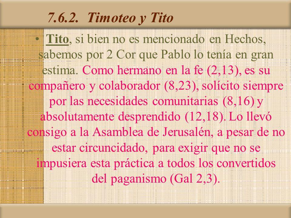 7.6.2. Timoteo y Tito Tito, si bien no es mencionado en Hechos, sabemos por 2 Cor que Pablo lo tenía en gran estima. Como hermano en la fe (2,13), es
