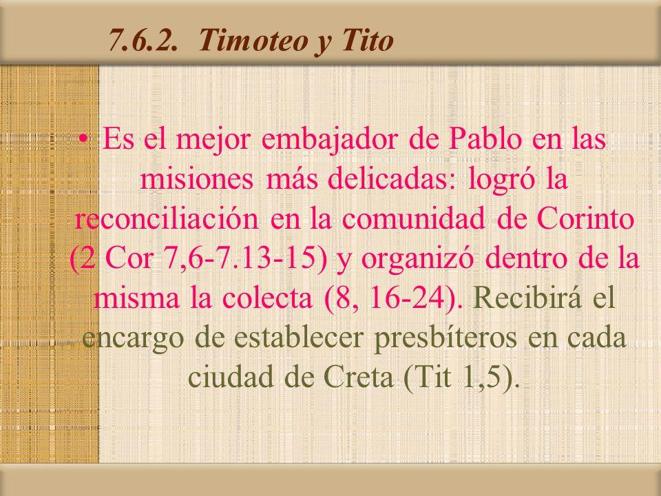 7.6.2. Timoteo y Tito Es el mejor embajador de Pablo en las misiones más delicadas: logró la reconciliación en la comunidad de Corinto (2 Cor 7,6-7.13