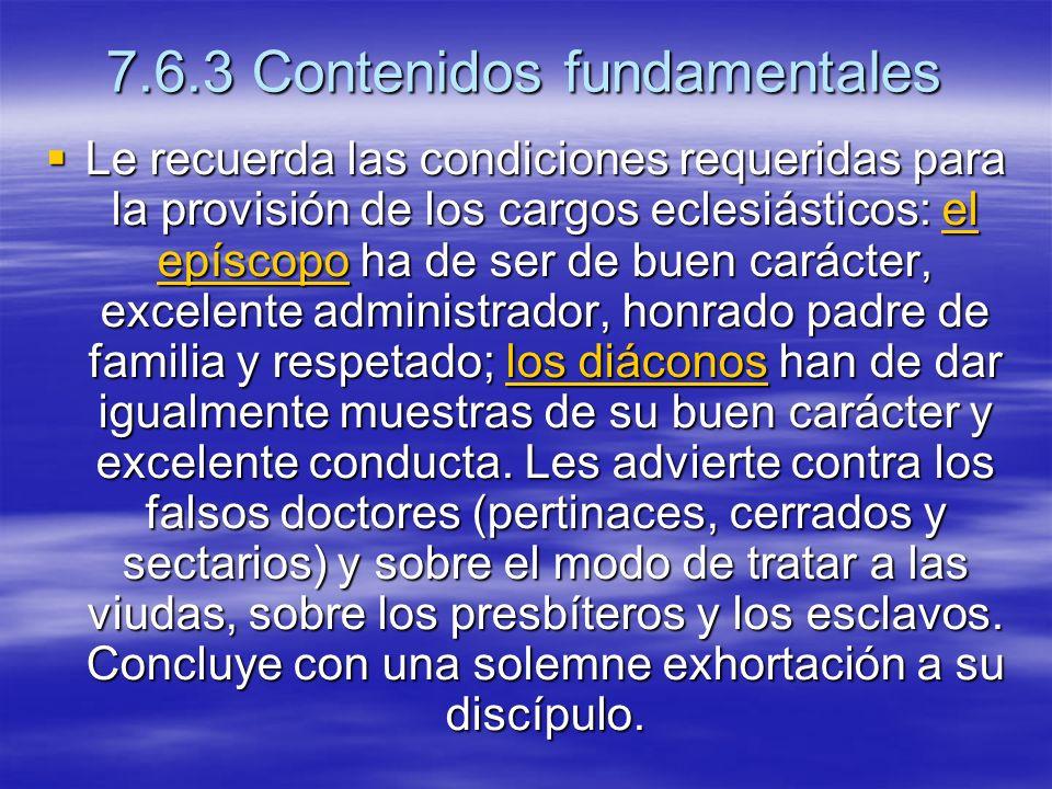 7.6.3 Contenidos fundamentales Le recuerda las condiciones requeridas para la provisión de los cargos eclesiásticos: el epíscopo ha de ser de buen car