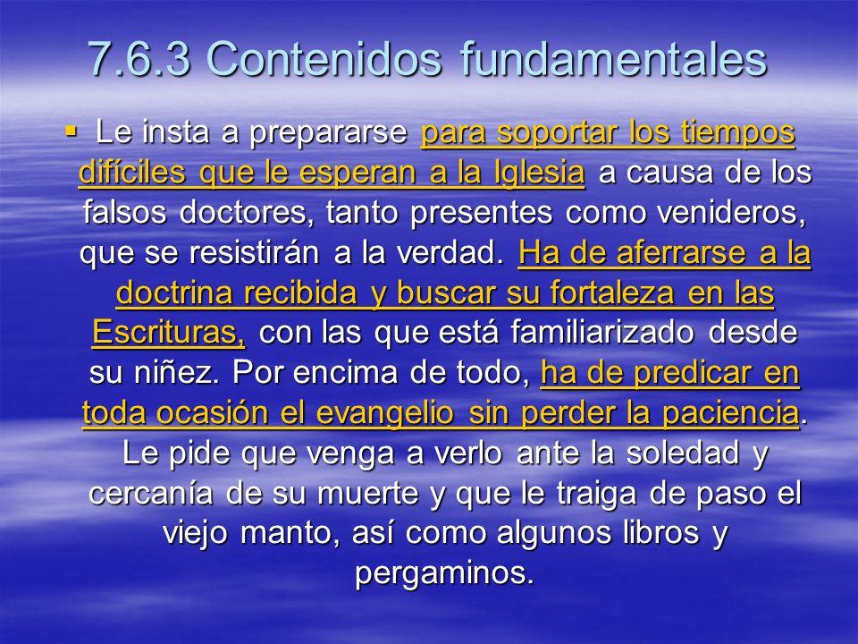 7.6.3 Contenidos fundamentales Le insta a prepararse para soportar los tiempos difíciles que le esperan a la Iglesia a causa de los falsos doctores, tanto presentes como venideros, que se resistirán a la verdad.