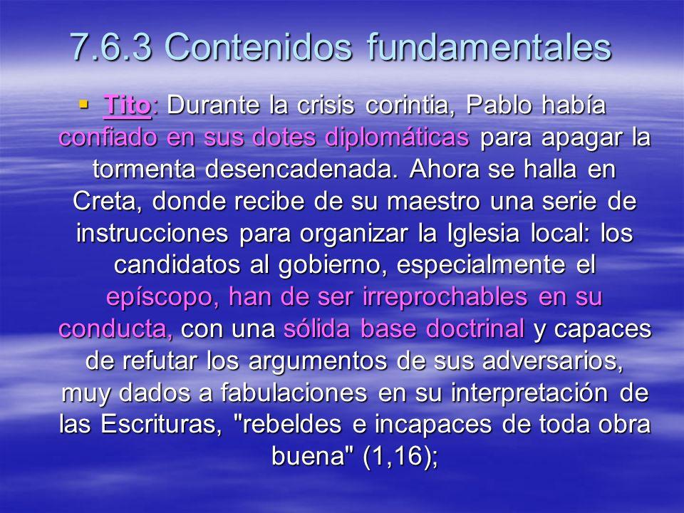 7.6.3 Contenidos fundamentales Tito: Durante la crisis corintia, Pablo había confiado en sus dotes diplomáticas para apagar la tormenta desencadenada.