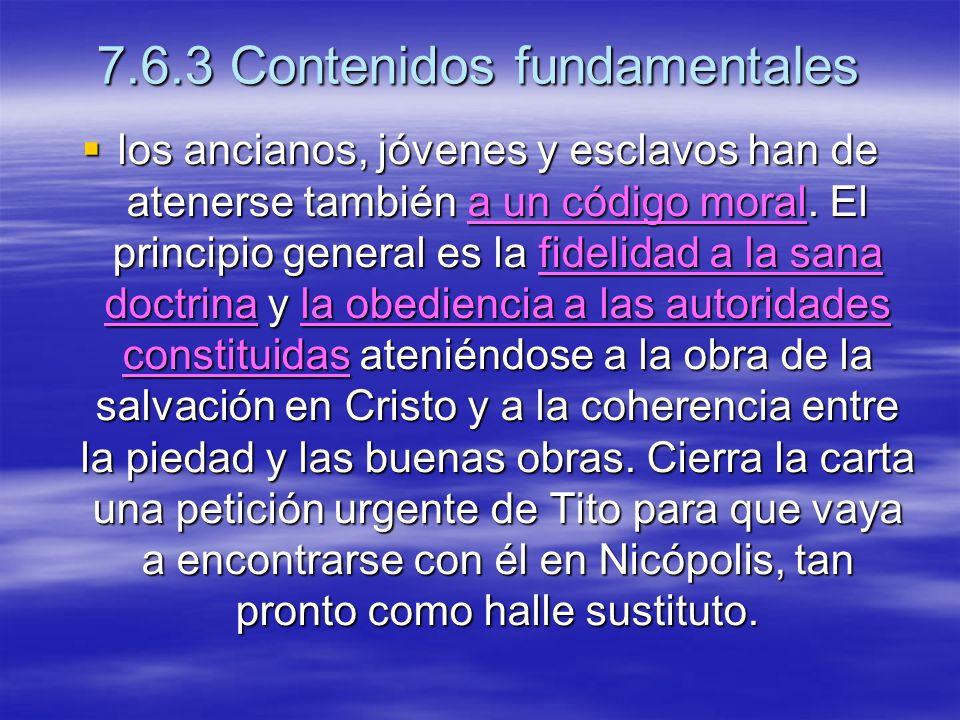 7.6.3 Contenidos fundamentales los ancianos, jóvenes y esclavos han de atenerse también a un código moral. El principio general es la fidelidad a la s