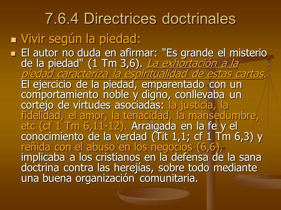7.6.4 Directrices doctrinales Vivir según la piedad: Vivir según la piedad: El autor no duda en afirmar: Es grande el misterio de la piedad (1 Tm 3,6).