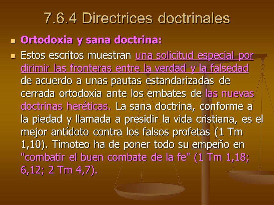 7.6.4 Directrices doctrinales Ortodoxia y sana doctrina: Ortodoxia y sana doctrina: Estos escritos muestran una solicitud especial por dirimir las fro