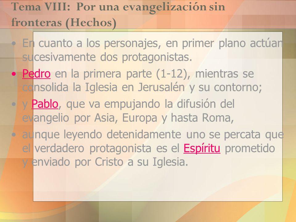 Tema VIII: Por una evangelización sin fronteras (Hechos) En cuanto a los personajes, en primer plano actúan sucesivamente dos protagonistas. Pedro en
