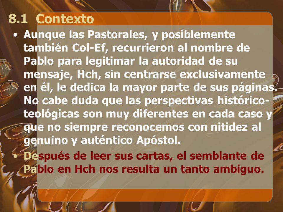 8.1 Contexto Aunque las Pastorales, y posiblemente también Col-Ef, recurrieron al nombre de Pablo para legitimar la autoridad de su mensaje, Hch, sin