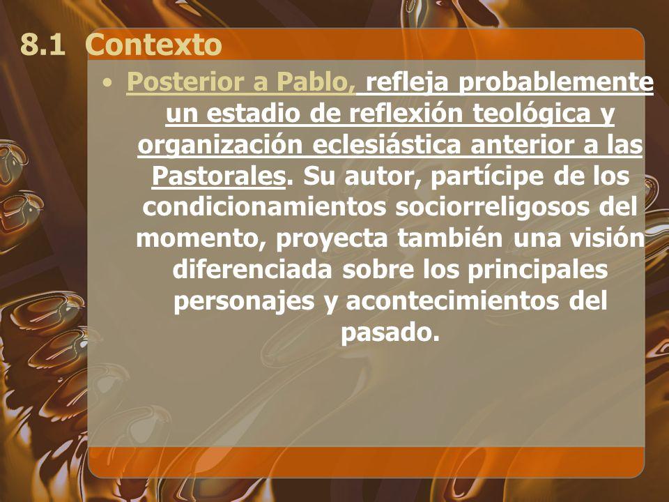 8.1 Contexto Posterior a Pablo, refleja probablemente un estadio de reflexión teológica y organización eclesiástica anterior a las Pastorales. Su auto