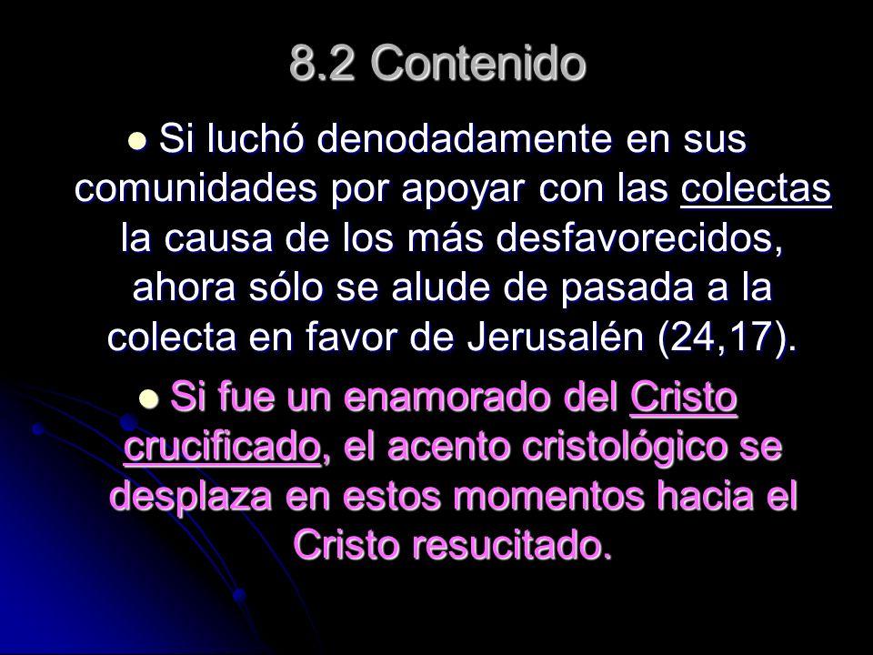 8.2 Contenido Si luchó denodadamente en sus comunidades por apoyar con las colectas la causa de los más desfavorecidos, ahora sólo se alude de pasada a la colecta en favor de Jerusalén (24,17).