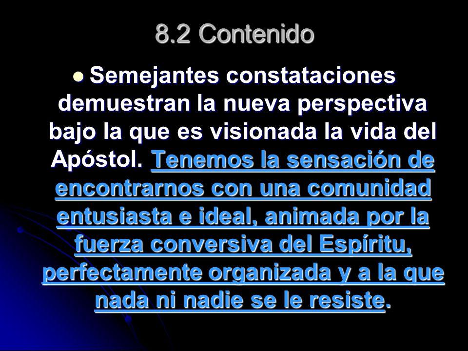 8.2 Contenido Semejantes constataciones demuestran la nueva perspectiva bajo la que es visionada la vida del Apóstol. Tenemos la sensación de encontra