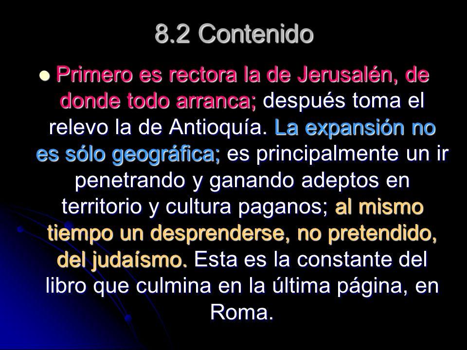 8.2 Contenido Primero es rectora la de Jerusalén, de donde todo arranca; después toma el relevo la de Antioquía. La expansión no es sólo geográfica; e