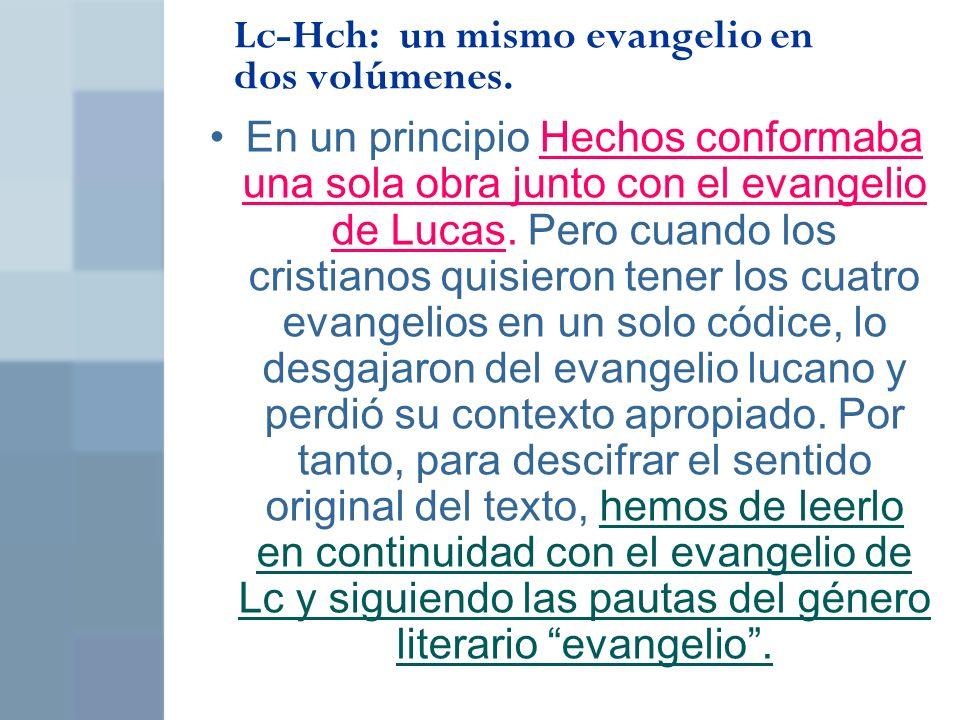 Lc-Hch: un mismo evangelio en dos volúmenes. En un principio Hechos conformaba una sola obra junto con el evangelio de Lucas. Pero cuando los cristian