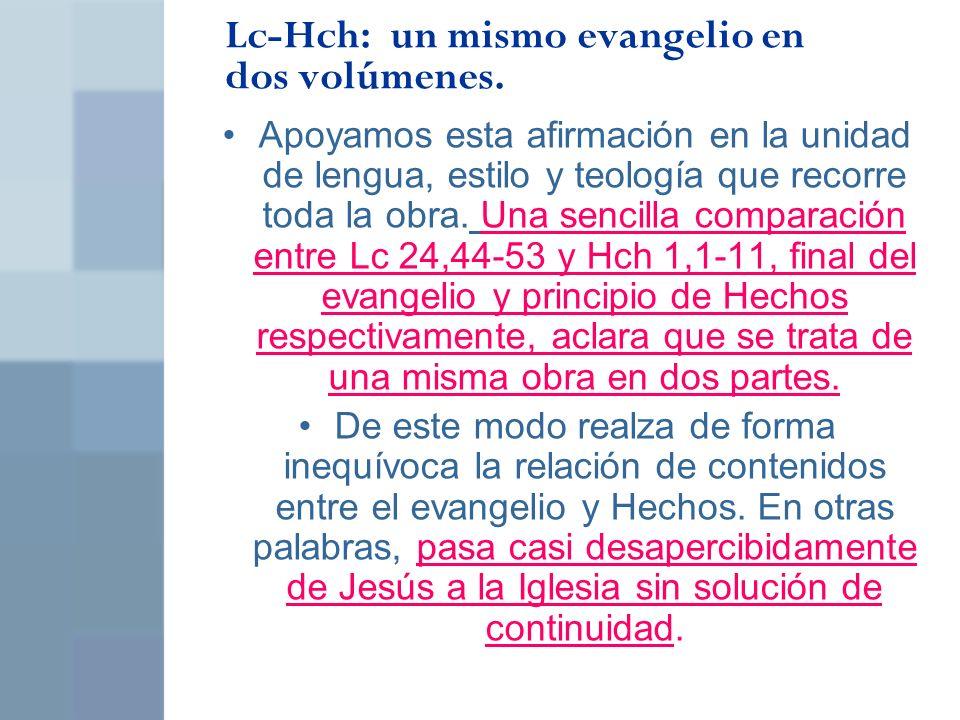 Lc-Hch: un mismo evangelio en dos volúmenes. Apoyamos esta afirmación en la unidad de lengua, estilo y teología que recorre toda la obra. Una sencilla