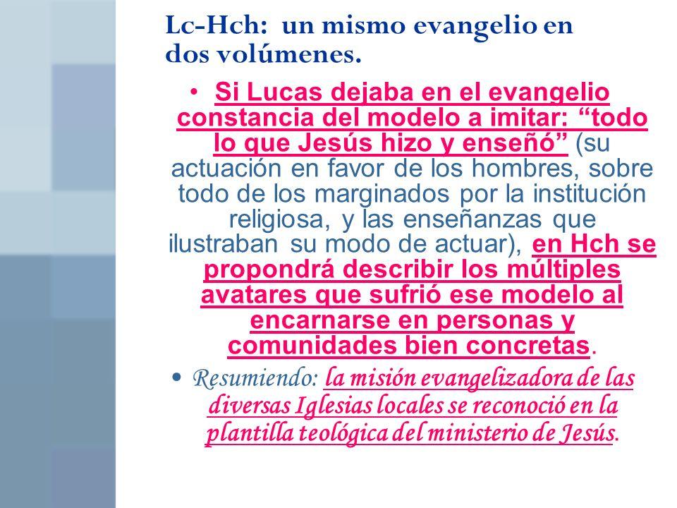 Lc-Hch: un mismo evangelio en dos volúmenes. Si Lucas dejaba en el evangelio constancia del modelo a imitar: todo lo que Jesús hizo y enseñó (su actua
