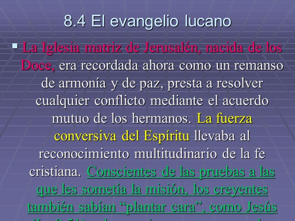 8.4 El evangelio lucano La Iglesia matriz de Jerusalén, nacida de los Doce, era recordada ahora como un remanso de armonía y de paz, presta a resolver cualquier conflicto mediante el acuerdo mutuo de los hermanos.